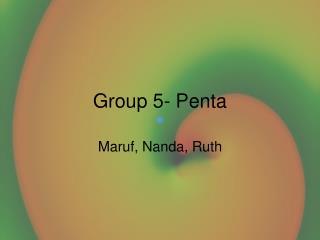Group 5- Penta