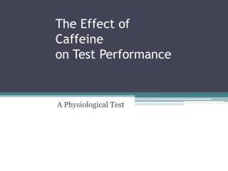 The Effect of Caffeine on Test Performance