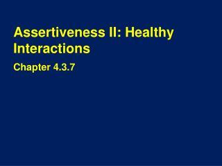 Assertiveness II: Healthy Interactions