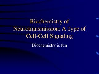 Biochemistry of Neurotransmission: A Type of Cell-Cell Signaling