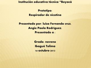 Instituci�n educativa t�cnica �Boyac� Prototipo:  Respirador de nicotina