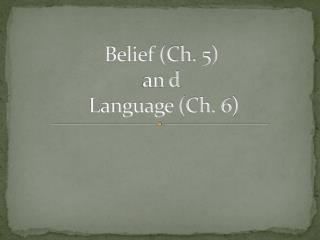 Belief (Ch. 5)  an d  Language (Ch. 6)