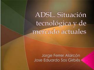 ADSL. Situación tecnológica y de mercado actuales