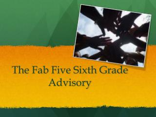 The  Fab  Five Sixth Grade Advisory