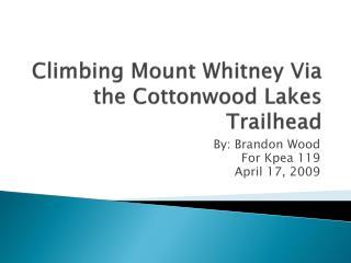 Climbing Mount Whitney Via the Cottonwood Lakes Trailhead