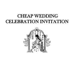 CHEAP WEDDING CELEBRATION INVITATION