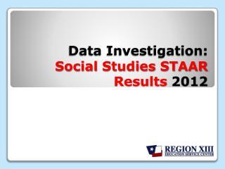 Data Investigation:  Social Studies STAAR Results  2012
