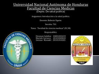 Universidad Nacional Autónoma de Honduras Facultad de Ciencias Medicas (Depto. De salud publica)