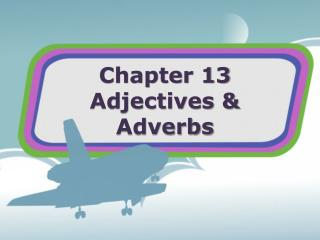 Chapter 13 Adjectives & Adverbs