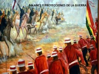 BALANCE Y PROYECCIONES DE LA GUERRA