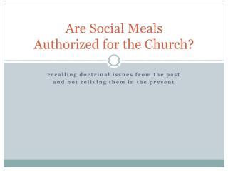 Are Social Meals  Authorized for the Church?