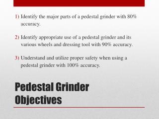 Pedestal Grinder Objectives