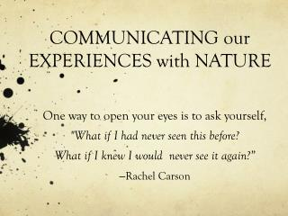 COMMUNICATING our  EXPERIENCES with NATURE