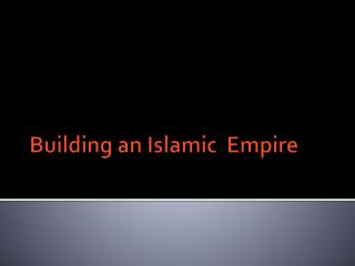 Building an Islamic  Empire