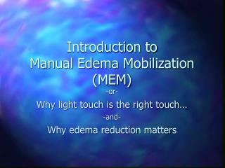 Introduction to  Manual Edema Mobilization (MEM)
