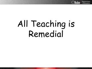 All Teaching is Remedial