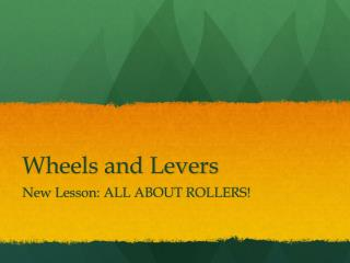 Wheels and Levers