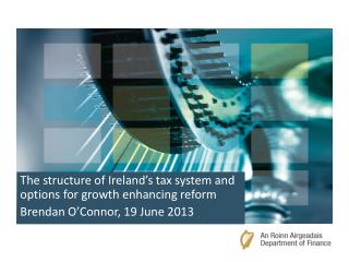 The structure of Ireland's tax system and options for growth enhancing reform
