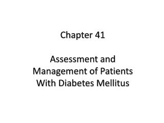 Chapter 41 Assessment and Management of Patients With Diabetes Mellitus