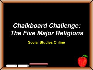 Chalkboard Challenge:  The Five Major Religions