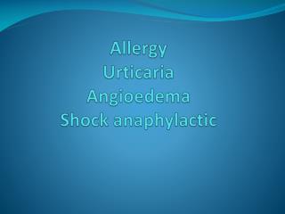 Allergy  Urticaria Angioedema Shock anaphylactic