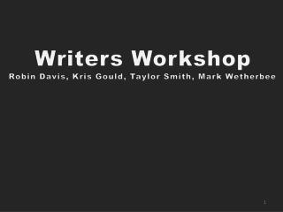 Writers Workshop Robin Davis, Kris Gould, Taylor Smith, Mark Wetherbee