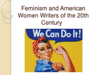 Feminism  and American Women Writers of the 20th   Century