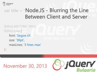 "var title = "" Node.JS - Blurring the Line               Between Client and Server "";"