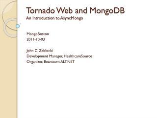 Tornado Web and  MongoDB An Introduction to  AsyncMongo
