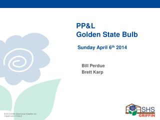 PP&L  Golden State Bulb	  	 Sunday April 6 th  2014