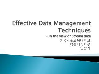 Effective Data Management Techniques - In the view of Stream data