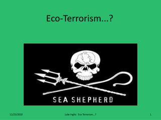 Eco-Terrorism...?