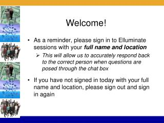 As a reminder, please sign in to Elluminate   sessions  with your  full name and location