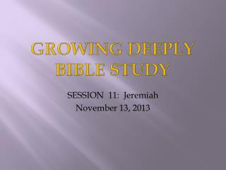 GROWING  DEEPLY BIBLE STUDY