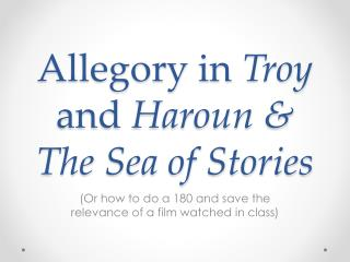 Allegory in  Troy  and  Haroun  & The Sea of Stories