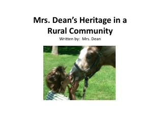 Mrs. Dean's Heritage in a  Rural  Community Written by:  Mrs. Dean