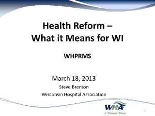 Health Reform  –  What  it  Means  for WI  WHPRMS