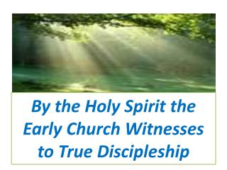 By the Holy Spirit the Early Church Witnesses to True Discipleship