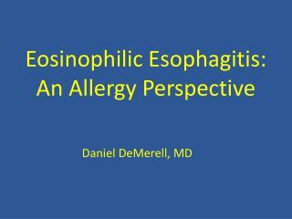 Eosinophilic Esophagitis:  An Allergy Perspective