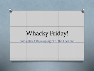 Whacky Friday!