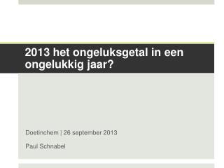 2013 het ongeluksgetal in  een  ongelukkig jaar?