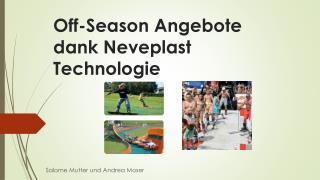 Off-Season Angebote dank  Neveplast Technologie