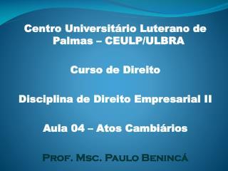 Centro Universitário Luterano de Palmas – CEULP/ULBRA Curso de Direito