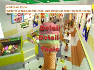Ice-Cream Cone Write your topic on the cone. Add details in order on each scoop .