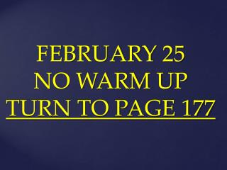 FEBRUARY  25    NO WARM UP TURN TO PAGE 177