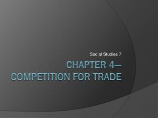 Chapter 4— Competition for Trade