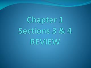 Chapter 1  Sections 3 & 4 REVIEW