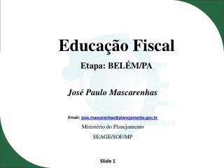 Educação Fiscal Etapa:  BELÉM/PA
