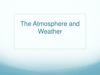 The Atmosphere and Weather
