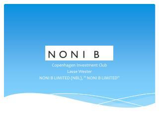 "Copenhagen Investment Club Lasse Wester NONI  B LIMITED (NBL ) ,  ""  NONI B  LIMITED """